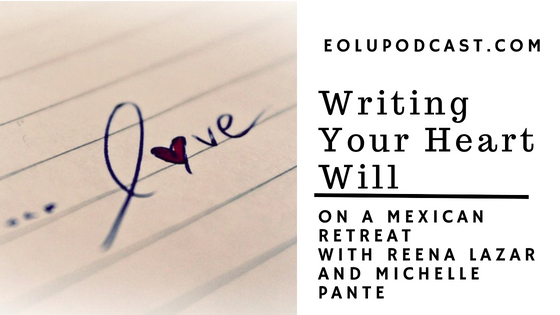 ep 155 writing your heart will on a mexican retreat with reena