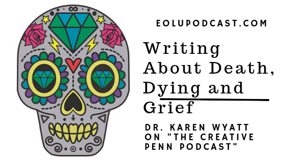 ep 160 writing about death dying and grief dr karen wyatt on